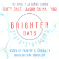 Brighter Days Party w/ Jason Palma, Dirty Dale & Yogi (Fri April 7th @ Bunda)