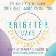 Brighter Days Party w/ Jason Palma, Dirty Dale & Yogi (Fri July 7th)