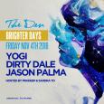 Brighter Days Party w/ Jason Palma, Dirty Dale & Yogi (Fri Nov 4th @ The Den)