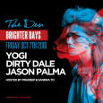 Brighter Days Party w/ Jason Palma, Dirty Dale & Yogi (Fri Oct 7th @ The Den)