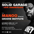 Solid Garage 19 Yr Party w/ Manoo & Groove Institute (Sat April 22nd)