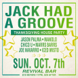 Jack Had A Groove Thanksgiving House Music Party (Sun Oct 7th at Revival Bar)
