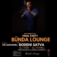 Bunda Lounge Closing Party w/ Boddhi Satva, DJ Yogi & DJ Kyabu
