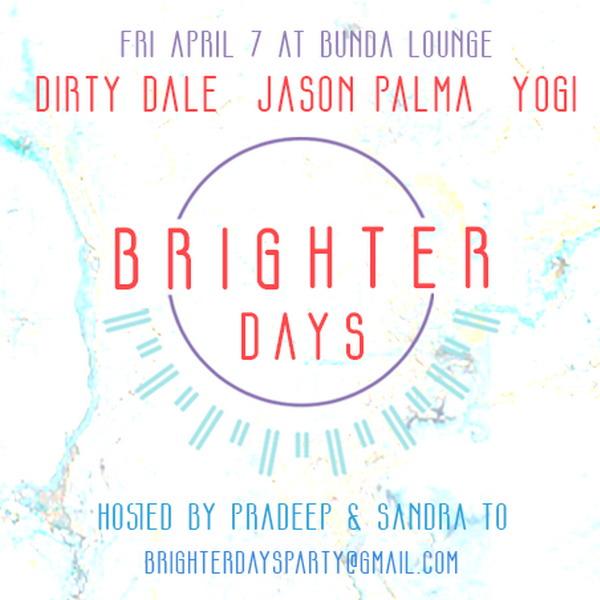 Brighter Days Party w/ Jason Palma, Dirty Dale & Yogi (Fri April 7th @ Bunda)