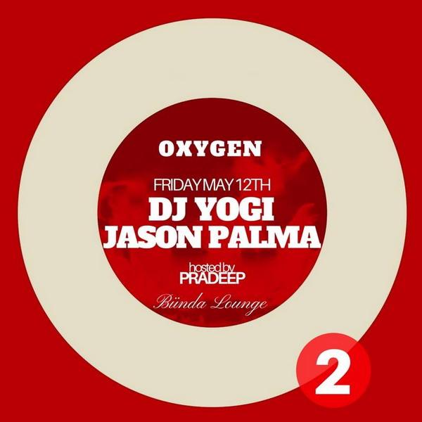 Oxygen Party w/ Jason Palma & Yogi (Fri May 12th)